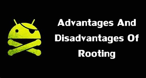 benefits of rooting android 5 advantages and disadvantages you should before you root