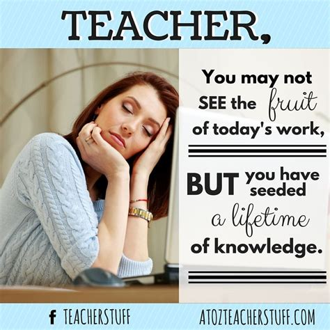 Teacher Appreciation Memes - teacher you may not see the fruit of today s work but you have seeded a lifetime of knowledge