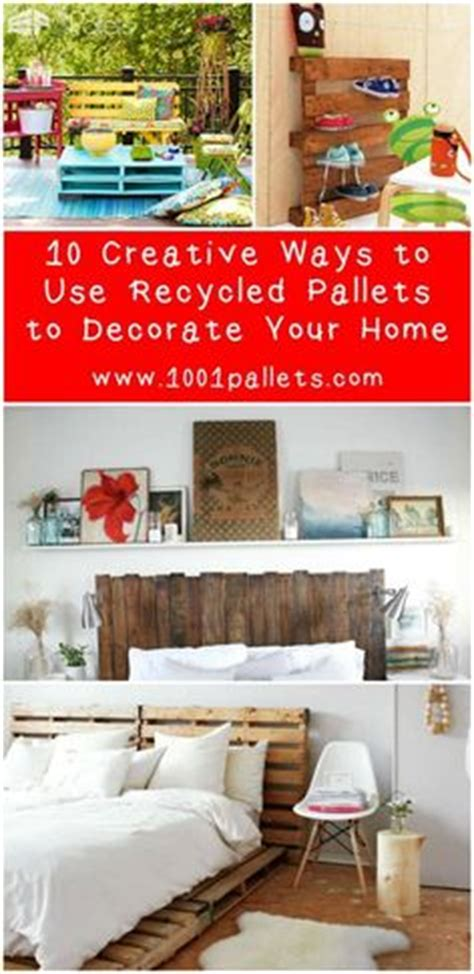 creative ways to decorate your home 1000 images about repurposed pallets ideas projects on