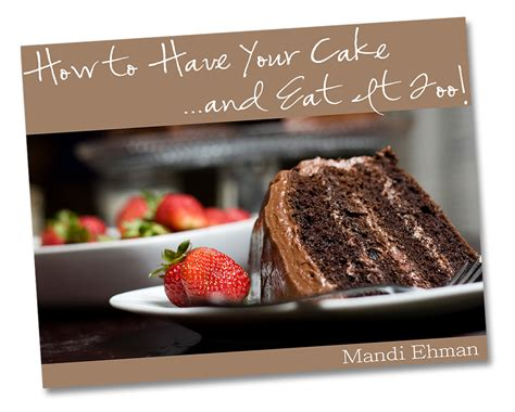 It Is Easy To Have A Cake That Is Both Lovely To Look At And Oh So | how to have your cake and eat it too life your way