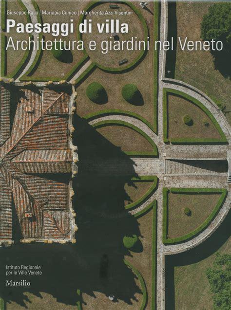 architettura giardini paesaggi di villa architettura e giardini nel veneto