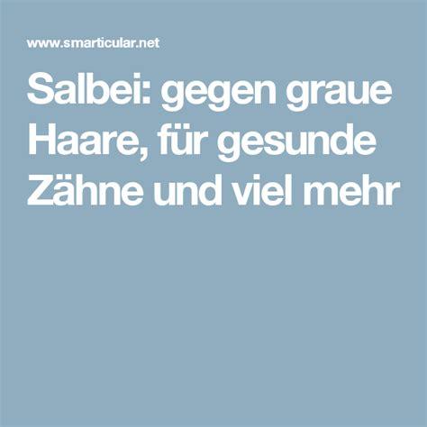 Silikonspray Flecken Entfernen 5759 by Salbei Gegen Graue Haare F 252 R Gesunde Z 228 Hne Und Viel Mehr
