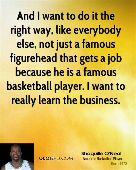 Doing Businesses The Right Way by Shaquille O Neal Business Quotes Quotehd