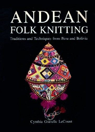 folk knitting andean folk knitting traditions and techniques from peru