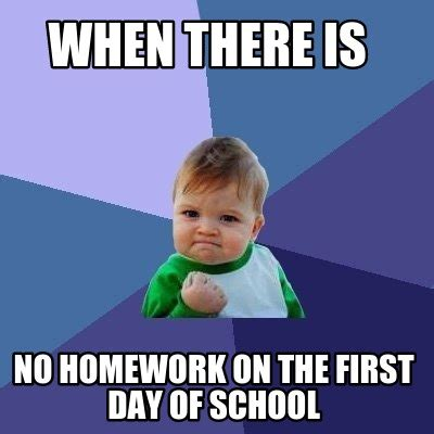 First Day Of School Meme - meme creator when there is no homework on the first day