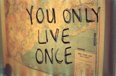 live once you only live once quotes like success