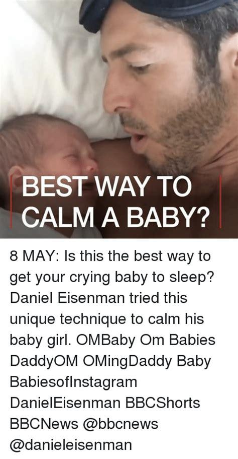 best way to get baby to sleep in crib best way to calm a baby 8 may is this the best way to get