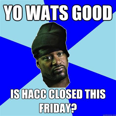 Www Meme - yo wats good is hacc closed this friday toy story