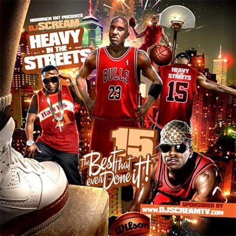 best mixtapes dj scream heavy in the streets 15 mixtapetorrent