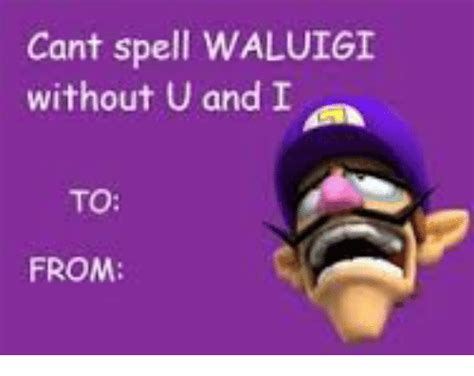 Cant Spell by Cant Spell Waluigi Without U And I To From Waluigi Meme