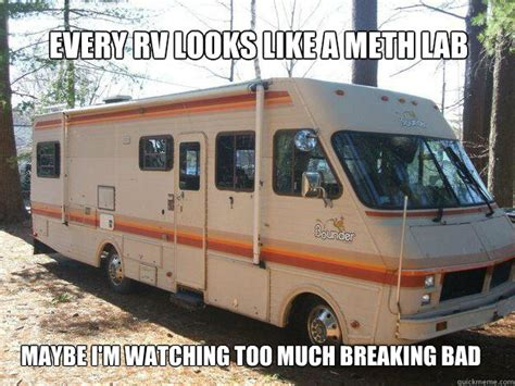 Rv Meme - every rv looks like a meth lab maybe i m watching too much