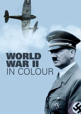 world war ii in color netflix instantwatcher world war ii in colour