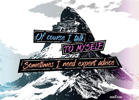 Course On Experts What You Need To by Quote Of The Week Of Course I Talk To Myself Sometimes I