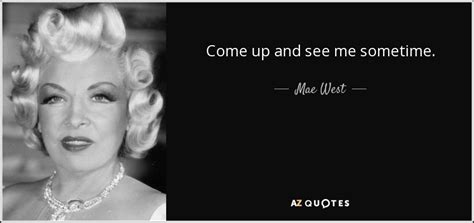 Come Up And See Me Sometime mae west quote come up and see me sometime