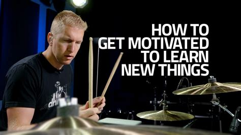 how to learn new things in mike s journal how to get motivated to learn new things