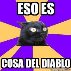 Memes Del Diablo - meme anxiety cat eso es cosa del diablo 6943783