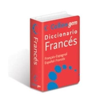 diccionario de francs para collins gem diccionario franc 233 s espa 241 ol espa 241 ol franc 233 s
