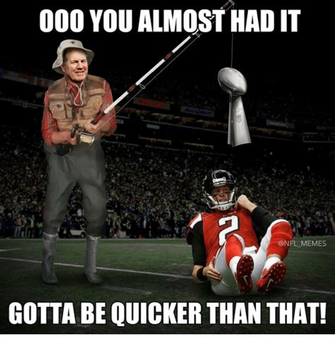 You Almost Had It Meme - 25 best memes about gotta be quicker gotta be quicker memes