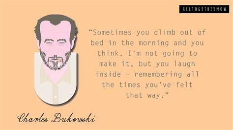 best bukowski quotes best charles bukowski quotes for a kick