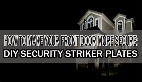How To Secure Your Front Door How To Make Your Front Door More Secure Do It Yourself Security Striker Plates Prepared Gun