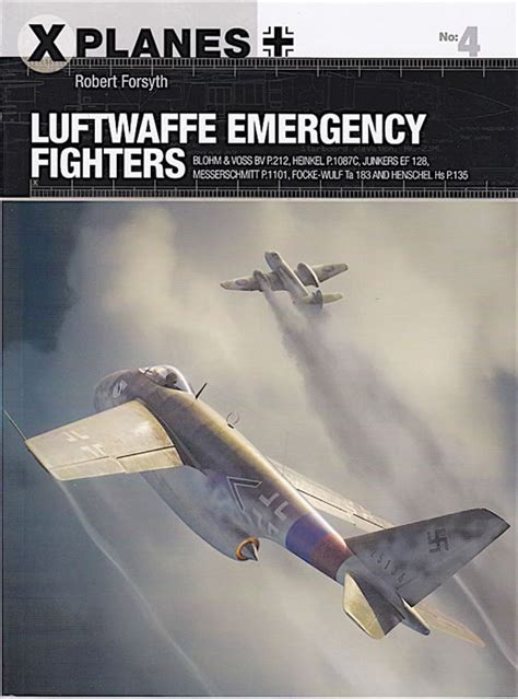secret luftwaffe emergency fighters osprey publishing x planes 4 luftwaffe emergency fighters book review by brad fallen