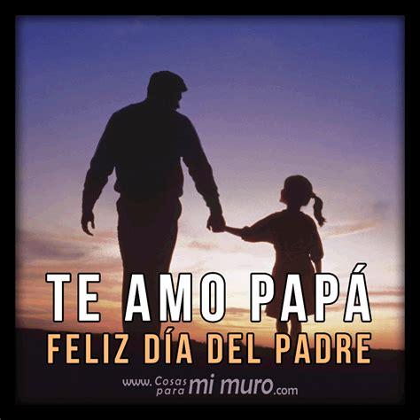 imagenes te amo papa feliz dia de los padres de tu hija www imgkid com the