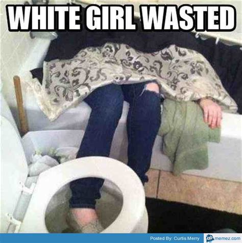 White Girl Meme - white girl wasted memes com