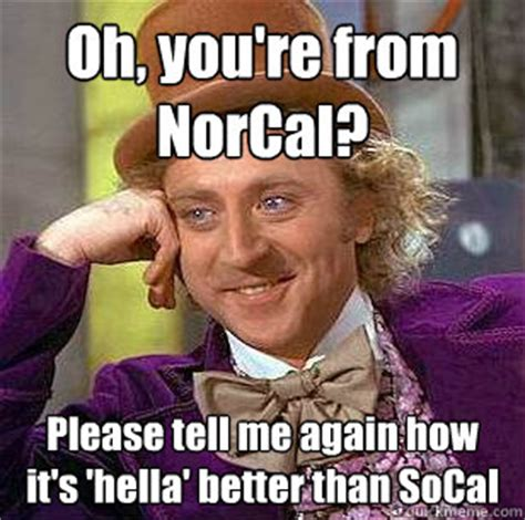 Hella Funny Memes - oh you re from norcal please tell me again how it s