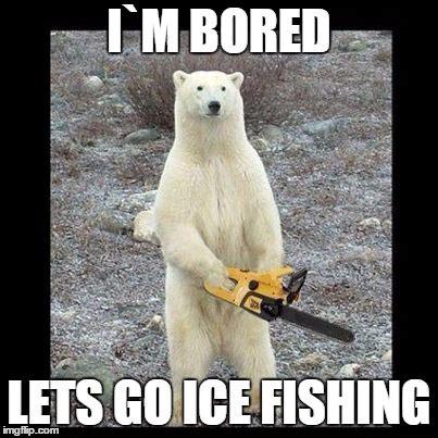 Ice Fishing Meme - chainsaw bear meme imgflip