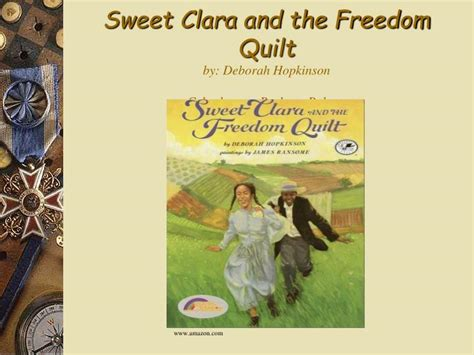 The Quilt Of By Deborah Hopkinson ppt sweet clara and the freedom quilt by deborah