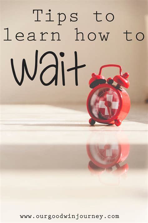 Tips On Patiently by Patiently Waiting Practical Tips To Help You Learn How