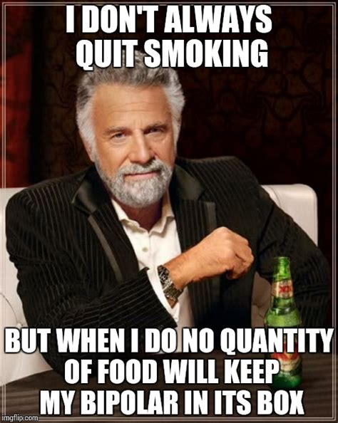 Stop Smoking Meme - the most interesting man in the world meme imgflip