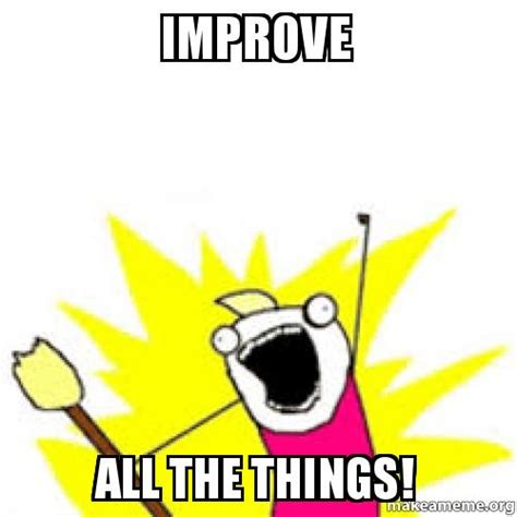 All The Things Meme Maker - improve all the things make a meme