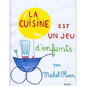 la cuisine est un jeu d enfant reli 233 michel oliver