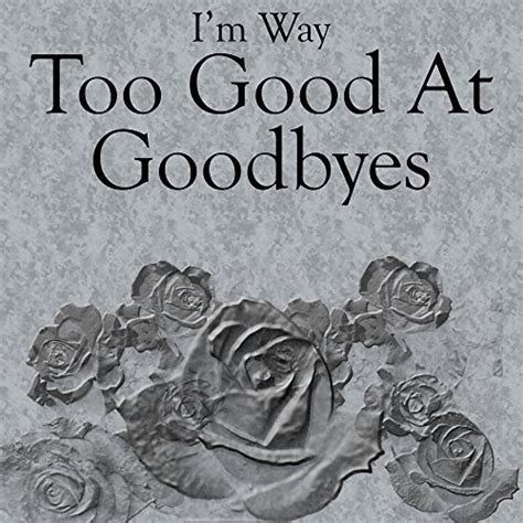 download mp3 too good at goodbyes cover i m way too good at goodbyes by grant richards on amazon