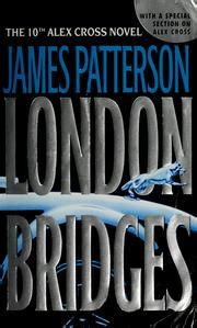 london bridges alex cross london bridges alex cross novels october 1 2005 edition open library