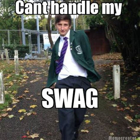 Swag Memes - meme creator cant handle my swag meme generator at