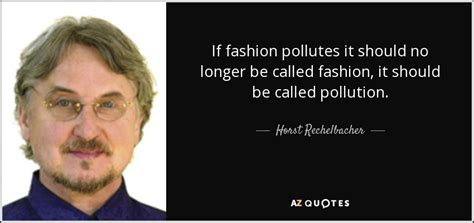 No Longer Fashionable by Top 20 Quotes By Horst Rechelbacher A Z Quotes