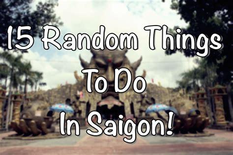 Random Things I To Do by 12fly Travel 15 Random Things To Do In Ho Chi Minh City