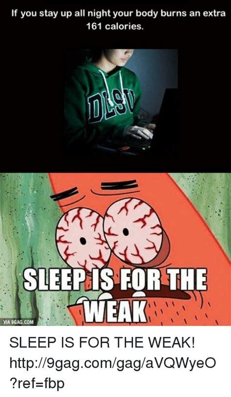Sleep Is For The Weak Meme - funny sleep is for the weak memes of 2017 on sizzle