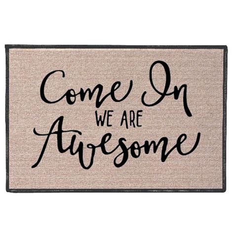 Awesome Doormats by Come In We Are Awesome Doormat 7 Reviews 5