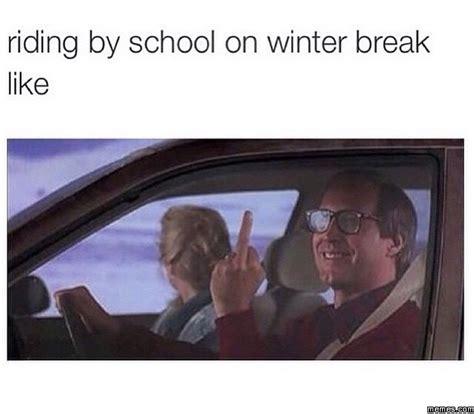 Winter Break Meme - riding by school on winter break memes com