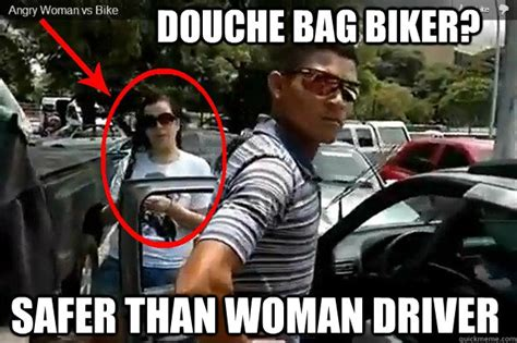 Biker Chick Meme - douche bag biker safer than woman driver angry woman vs