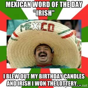 Irish Birthday Meme - mexican word of the day jokes kappit