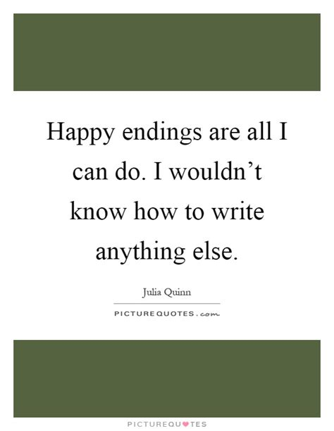write happy ending happy endings are all i can do i wouldn t how to write picture quotes