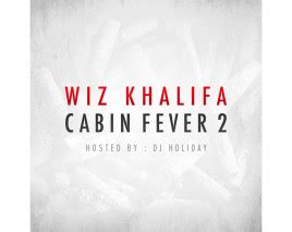 wiz cabin fever 2 mixtape wiz khalifa cabin fever 2 highsnobiety