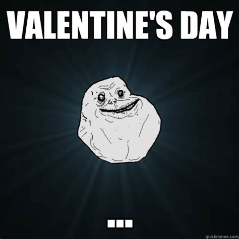 Alone On Valentines Day Meme - valentine s day forever alone quickmeme