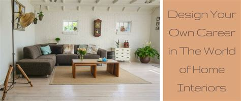 how to interior decorate your own home design your own career in the world of home interiors