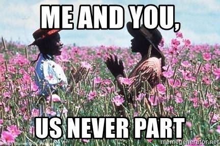 The Color Purple Meme - me and you us never part color purple birthday meme