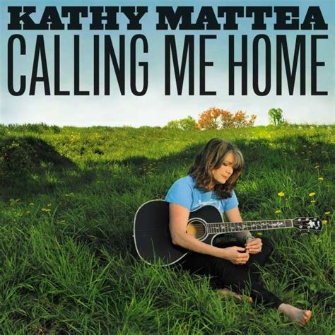 Calling Me Home by Kathy Mattea Calling Me Home 171 American Songwriter